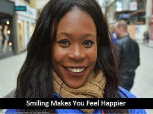 Smiling affects your mood and you fell happier.